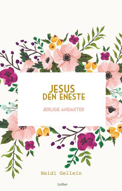 Jesus den eneste : ærlige andakter