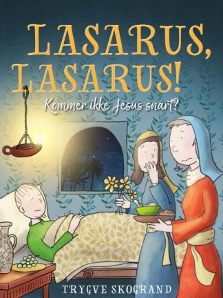 Lasarus, Lasarus! : kommer ikke Jesus snart?