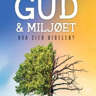 Gud og miljøet : hva sier Bibelen?