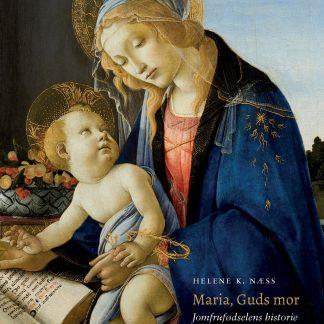 Maria, guds mor : jomfrufødselens historie